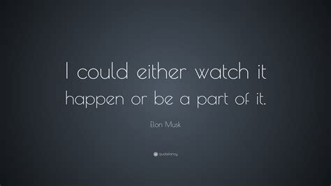 elon musk quotes wallpaper elon musk quote i could either watch it happen or be a