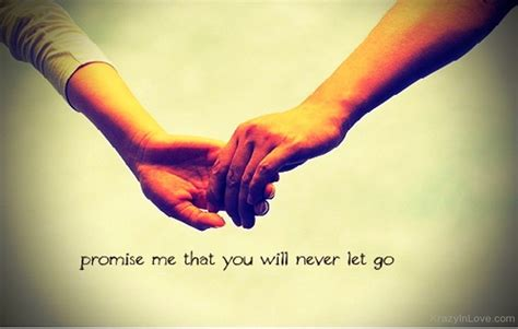 promise me that you will never let go