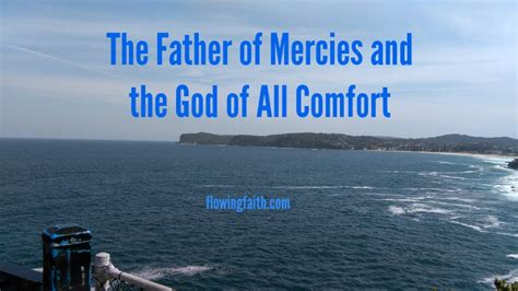 and the god of all comfort the father of mercies and the god of all comfort flowing