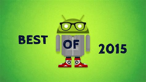 best android 2015 awards best of 2015 in android world goandroid