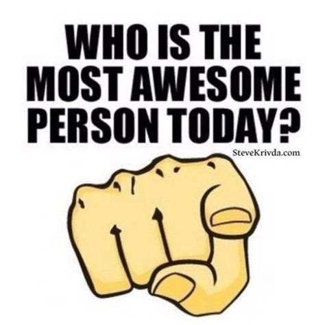 Who Is The Who Is The Most Awesome Person Today Pictures Photos And