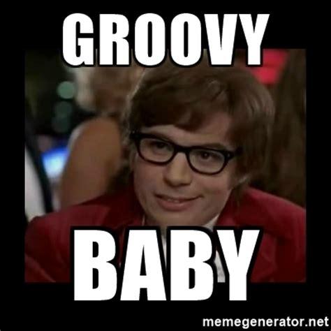 groovy baby dangerously austin powers meme generator