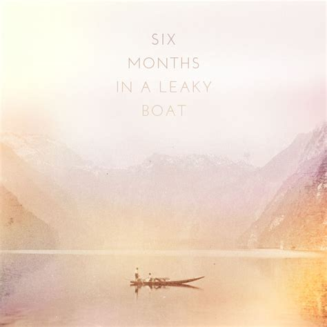 6 months in a leaky boat six months in a leaky boat 183 miss moss