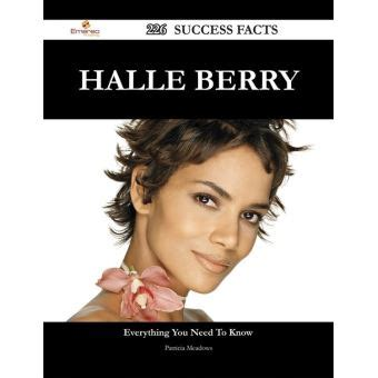 5 Facts About Halle Berry by Halle Berry 226 Success Facts Everything You Need To