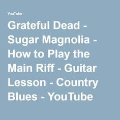 Grateful Dead Sugar Magnolia How To Play The Main Riff | 1000 images about how to guitar on pinterest guitar