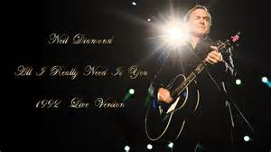 Neil diamond all i really need is you 1992 live version youtube