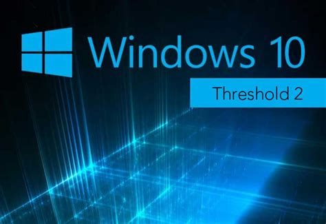Windows Threshold Microsoft Windows 10 Quot Threshold 2 Quot Scheduled For November