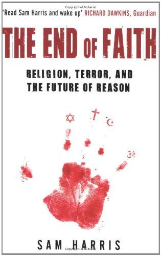 the end of faith 0743268091 the end of faith religion terror and the future of reason