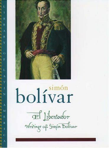 bolivar books el libertador writings of simon bolivar by sim 243 n bol 237 var