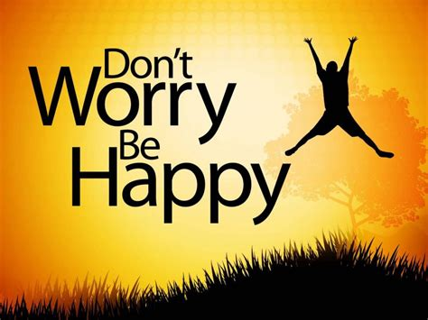 Dont Worry Be Happy the impact dont worry be happy