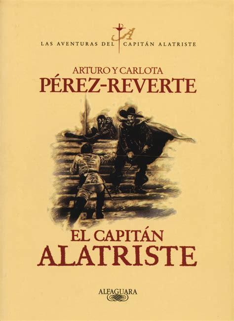 el capit n alatriste captain alatriste capit n alatriste 1 edition books la antigua biblos el capit 225 n alatriste arturo y carlota