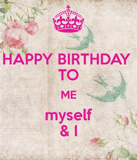 Happy Birthday To My Self Quotes Happy Birthday To Me Myself I Poster Leentjedeliefste