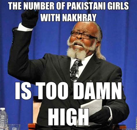 Pakistani Memes - the number of pakistani girls with nakhray is too damn