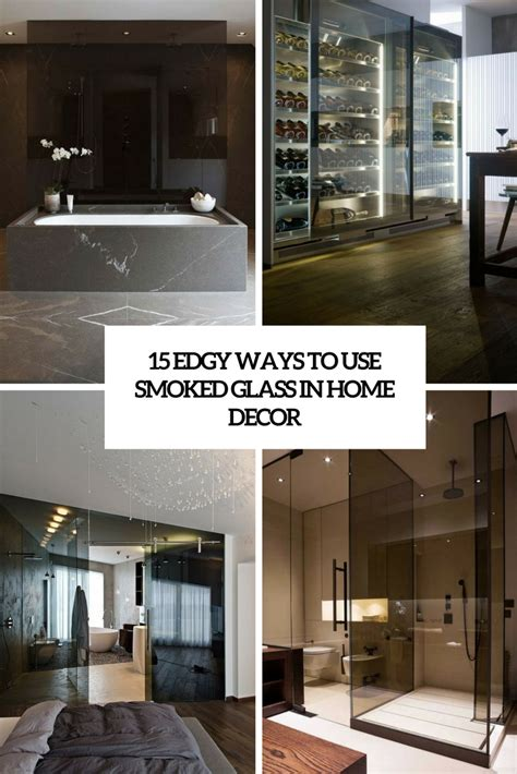 edgy home decor 15 edgy ways to use smoked glass in home decor shelterness