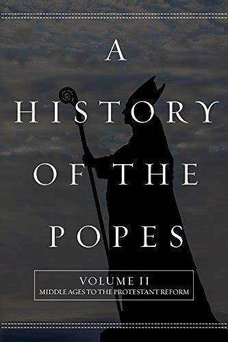 libro the popes a history a history of the popes volume ii middle ages to the protestant reform english edition