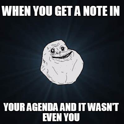 Agenda Meme - meme creator when you get a note in your agenda and it