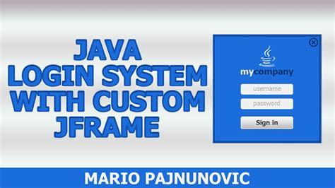 swing by swing login java login system with custom jframe timelapse youtube
