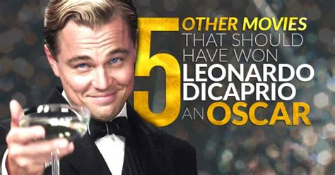 film won oscar 5 academy award worthy leonardo dicaprio performances