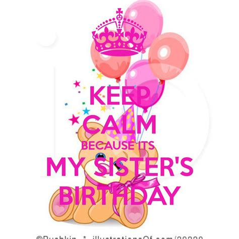 happy birthday images for my sister birthday wishes for sister keep calm because its my