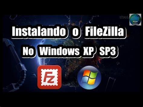 tutorial filezilla xp instalando o filezilla no windows xp tutorial 2015 youtube