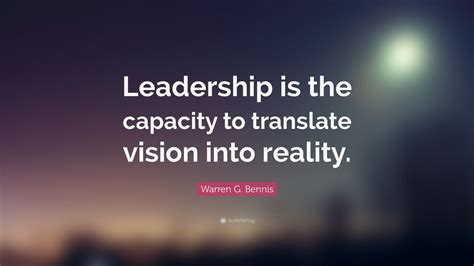 warren  bennis quote leadership   capacity  translate vision  reality