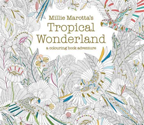 libro millie marottas tropical wonderland millie marotta tropical wonderland colouring designs free card making downloads more crafts