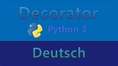 tutorial python decorators python tutorial f 252 r fortgeschrittene decorator youtube