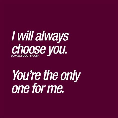Are You The One For Me i will always choose you you re the only one for me