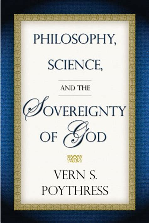 the sovereignty and goodness of god books philosophy science and the sovereignty of god by vern