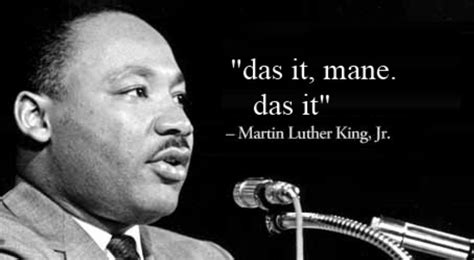 Das It Mane Meme - quot das it mane das it quot martin luther king jr das it