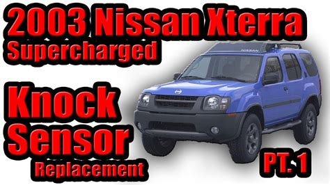 2003 nissan xterra problems 2003 nissan xterra supercharged knock sensor replacement