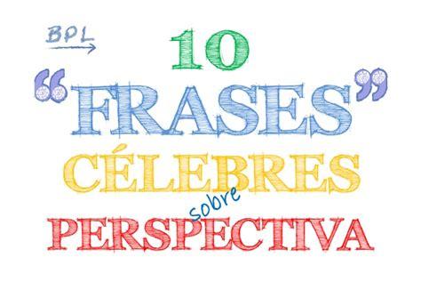 fraes iniciao ptslidesharenet 10 frases c 233 lebres sobre perspectiva