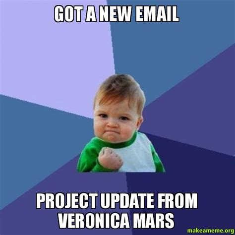 Create A New Meme - got a new email project update from veronica mars