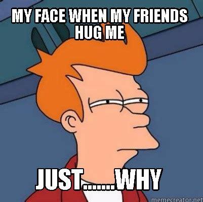 Meme Face Creator - meme creator my face when my friends hug me just