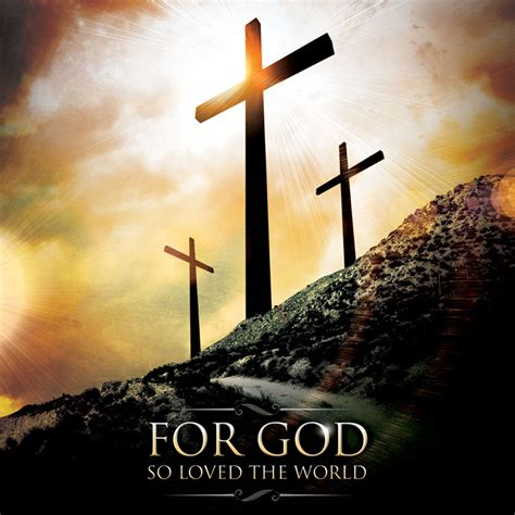 for god so loved the world god so loved the world images images