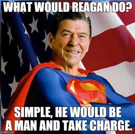 Be A Man Meme - ronald reagan superman imgflip