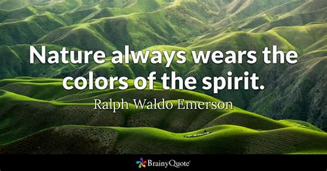 quotes about nature nature always wears the colors of the spirit ralph