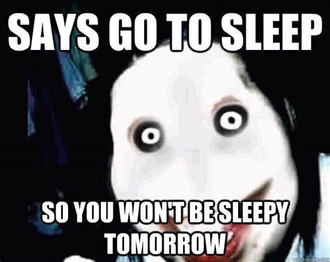 Go Sleep Meme - says go to sleep so you won t be sleepy tomorrow jeff