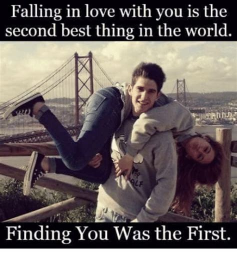 25 best memes about falling for you falling falling in with you is the second best thing in the world lf finding you was the