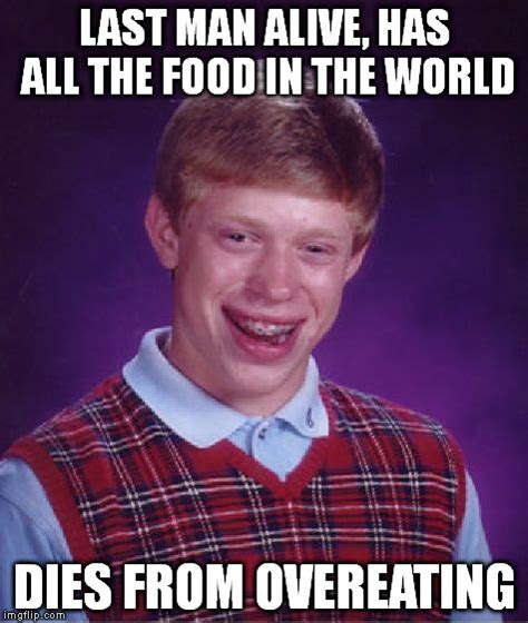 Overeating Meme - bad luck brian meme imgflip