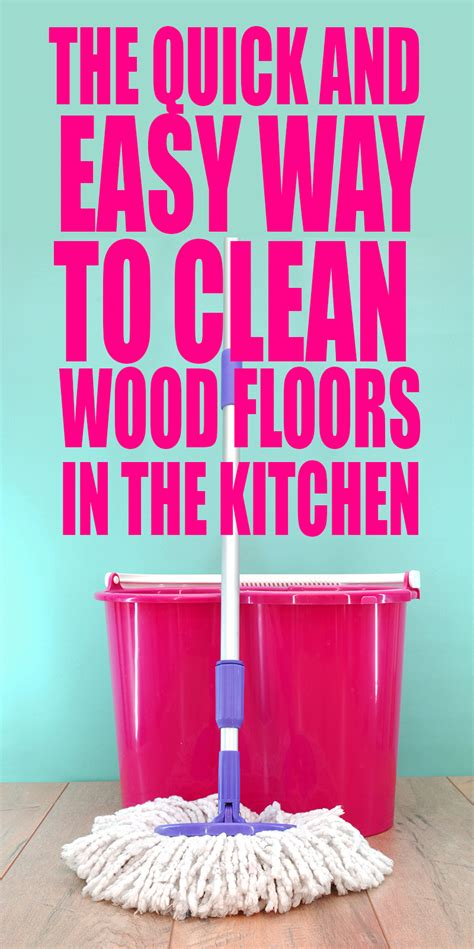 the quick and easy way to clean wood floors in the kitchen the self cleaning home part 5