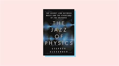 the jazz of physics the secret link between and the structure of the universe books physics books of 2017 symmetry magazine
