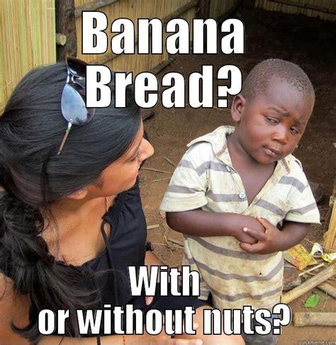 Bread Meme - banana bread recipe shnakebite91