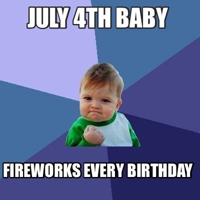 July Meme - meme creator july 4th baby fireworks every birthday meme