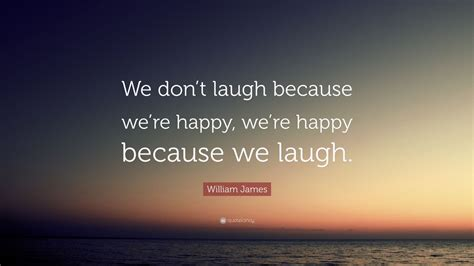 kaos because we re happy william quote we don t laugh because we re happy