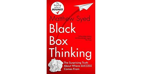 black box thinking the surprising truth about success by matthew syed reviews discussion