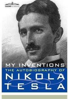 My Inventions The Autobiography Of Nikola Tesla Nikola Tesla 180 S Autobiography My Inventions Www Firetown
