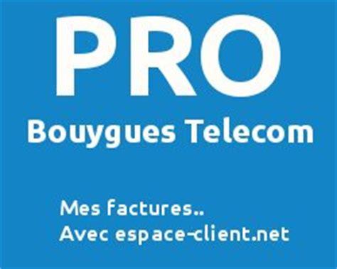 si鑒e bouygues telecom espace client pro bouygues telecom lire vos factures
