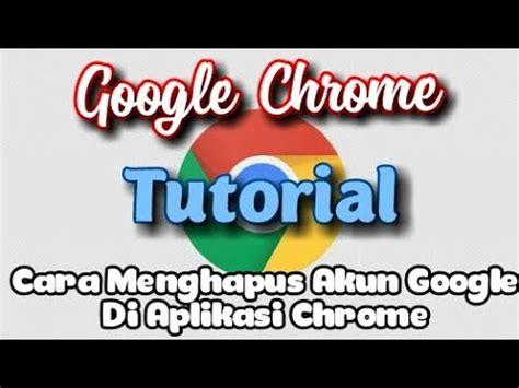 menghapus akun google  aplikasi chrome youtube