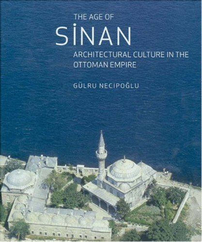 culture of the ottoman empire the age of sinan architectural culture in the ottoman